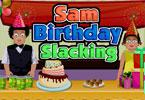 Sam Birthday Slacking