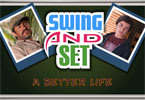 Swing and Set - A Better Life