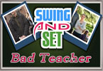 Swing and Set Bad Teacher